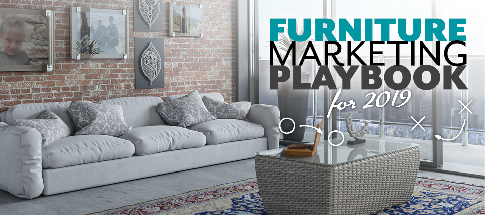 Furniture Marketing Playbook For 2019 Fisher
